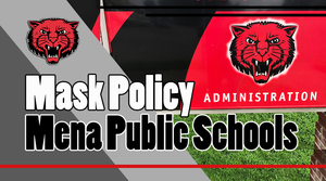 MASKS STILL REQUIRED UNTIL FURTHER NOTICE AT MENA PUBLIC SCHOOLS !